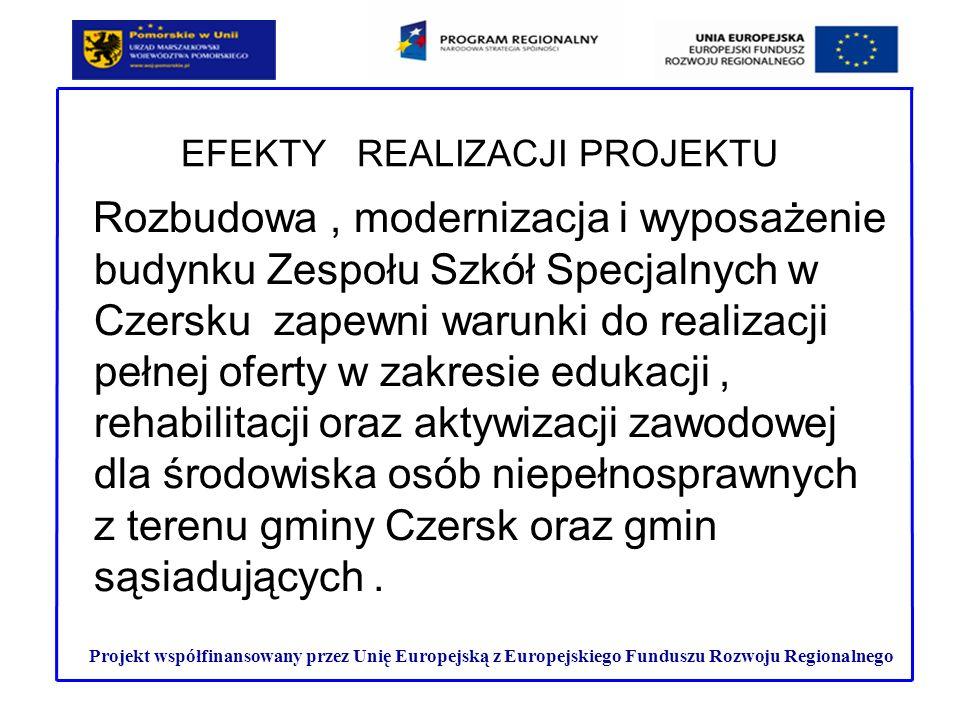 EFEKTY REALIZACJI PROJEKTU Projekt współfinansowany przez Unię Europejską z Europejskiego Funduszu Rozwoju Regionalnego Rozbudowa, modernizacja i wypo