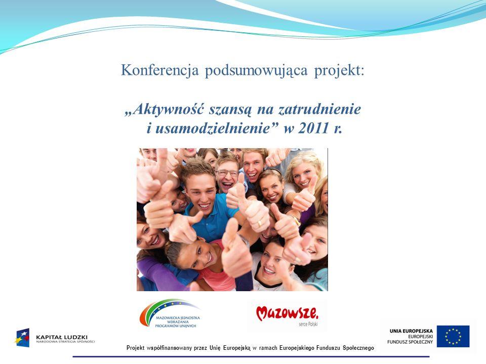 Konferencja podsumowująca projekt: Aktywność szansą na zatrudnienie i usamodzielnienie w 2011 r.