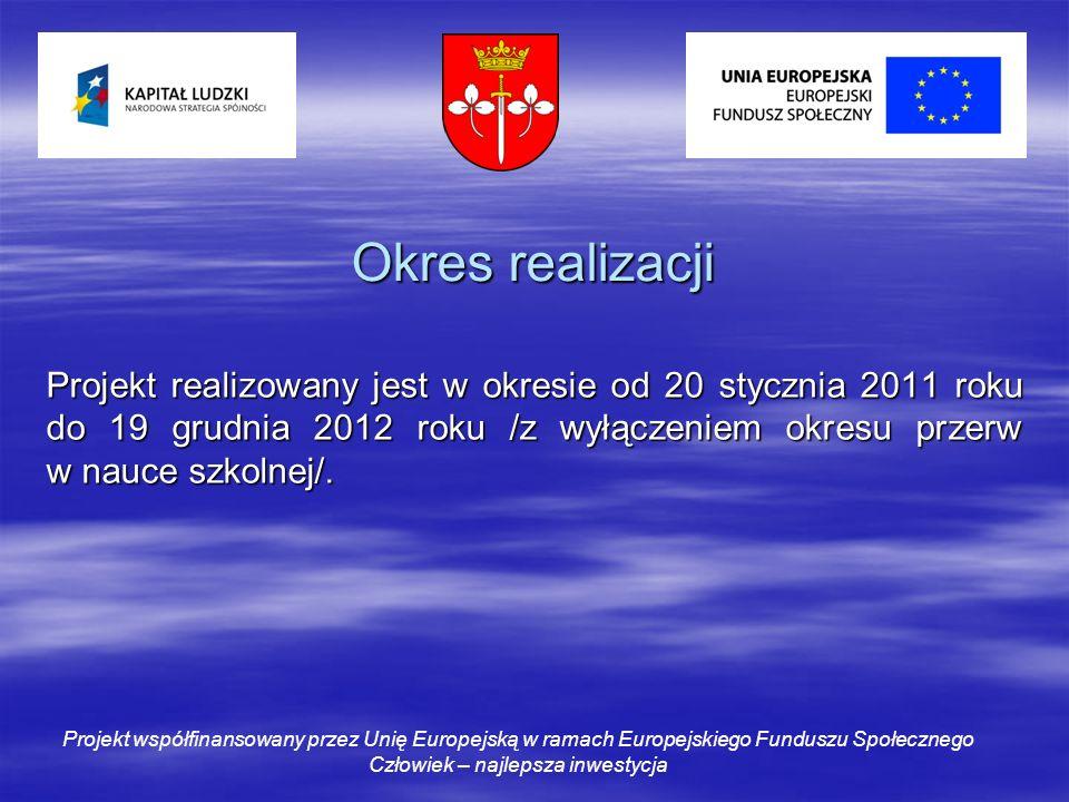 Okres realizacji Projekt realizowany jest w okresie od 20 stycznia 2011 roku do 19 grudnia 2012 roku /z wyłączeniem okresu przerw w nauce szkolnej/.