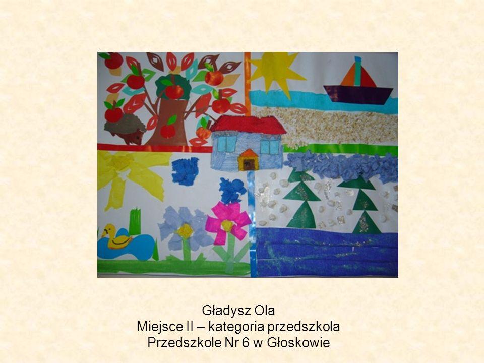 Gładysz Ola Miejsce II – kategoria przedszkola Przedszkole Nr 6 w Głoskowie