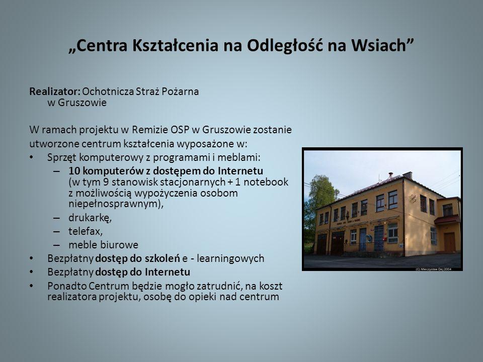 Centra Kształcenia na Odległość na Wsiach Realizator: Ochotnicza Straż Pożarna w Gruszowie W ramach projektu w Remizie OSP w Gruszowie zostanie utworz
