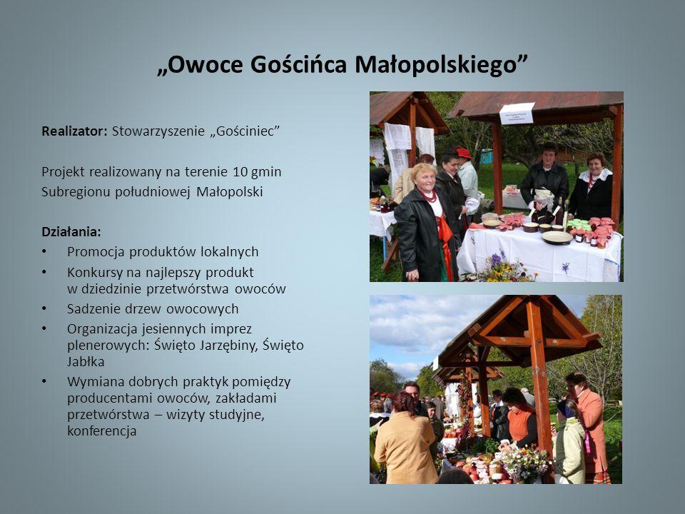 Owoce Gościńca Małopolskiego Realizator: Stowarzyszenie Gościniec Projekt realizowany na terenie 10 gmin Subregionu południowej Małopolski Działania: