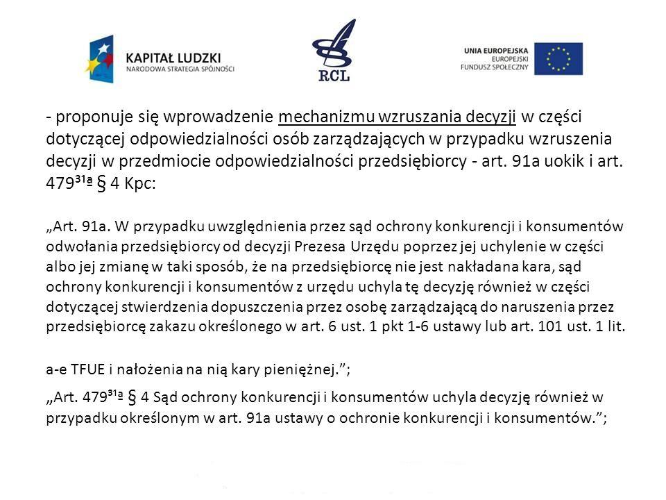 - proponuje się wprowadzenie mechanizmu wzruszania decyzji w części dotyczącej odpowiedzialności osób zarządzających w przypadku wzruszenia decyzji w przedmiocie odpowiedzialności przedsiębiorcy - art.