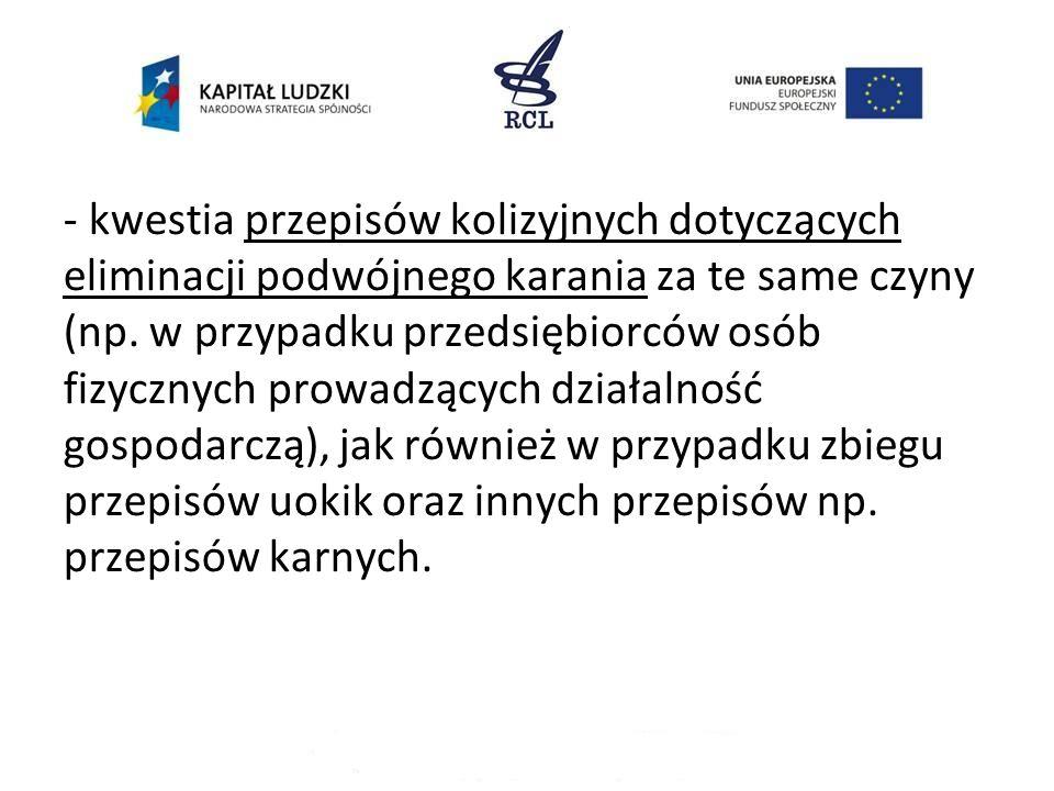- kwestia przepisów kolizyjnych dotyczących eliminacji podwójnego karania za te same czyny (np.