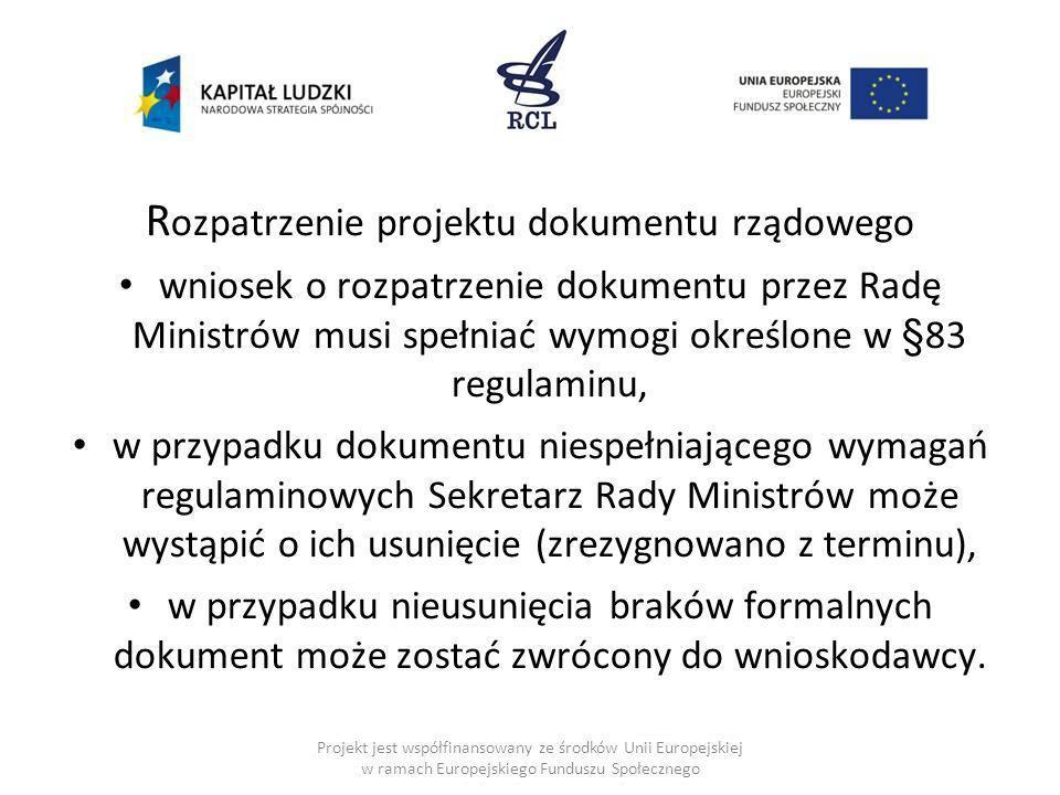 R ozpatrzenie projektu dokumentu rządowego wniosek o rozpatrzenie dokumentu przez Radę Ministrów musi spełniać wymogi określone w §83 regulaminu, w pr