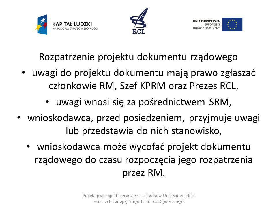 Rozpatrzenie projektu dokumentu rządowego uwagi do projektu dokumentu mają prawo zgłaszać członkowie RM, Szef KPRM oraz Prezes RCL, uwagi wnosi się za