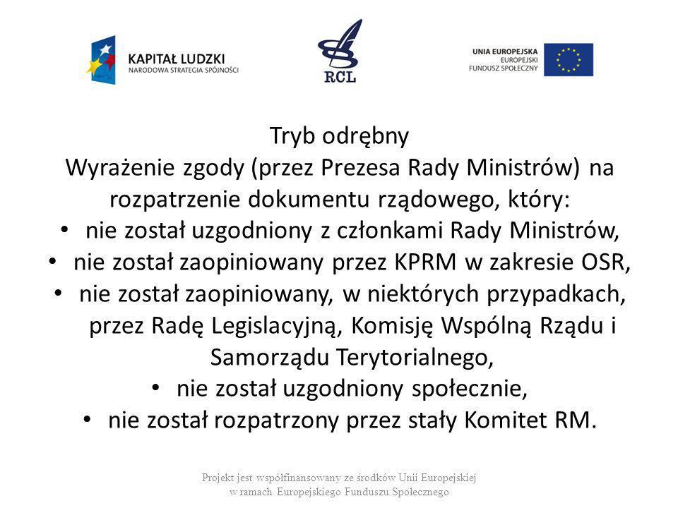Tryb odrębny Wyrażenie zgody (przez Prezesa Rady Ministrów) na rozpatrzenie dokumentu rządowego, który: nie został uzgodniony z członkami Rady Ministr