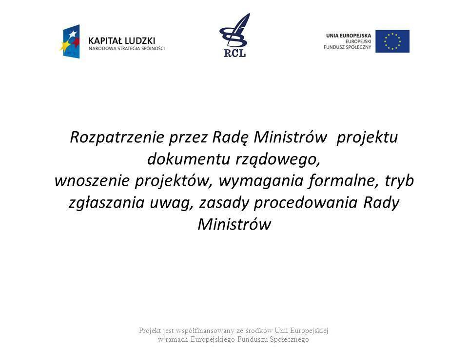 Rozpatrzenie przez Radę Ministrów projektu dokumentu rządowego, wnoszenie projektów, wymagania formalne, tryb zgłaszania uwag, zasady procedowania Rad
