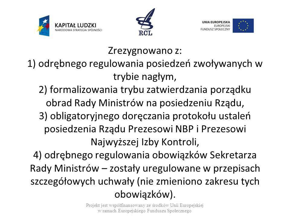 Zrezygnowano z: 1) odrębnego regulowania posiedzeń zwoływanych w trybie nagłym, 2) formalizowania trybu zatwierdzania porządku obrad Rady Ministrów na