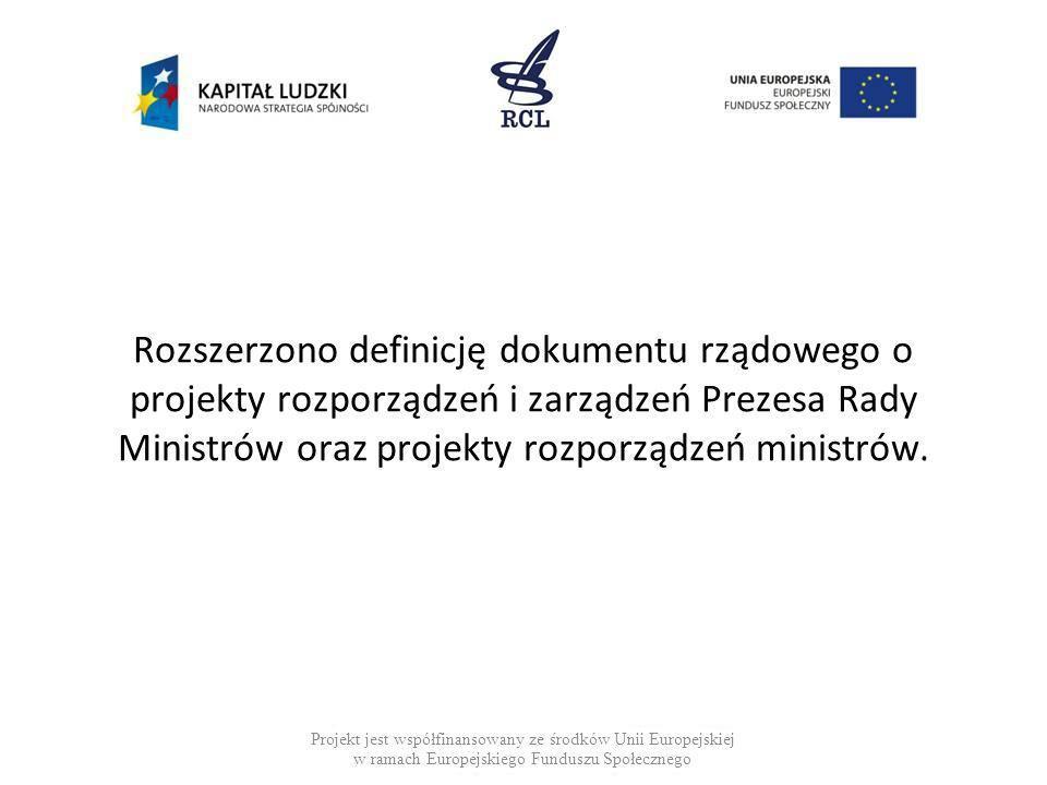 Rozszerzono definicję dokumentu rządowego o projekty rozporządzeń i zarządzeń Prezesa Rady Ministrów oraz projekty rozporządzeń ministrów. Projekt jes