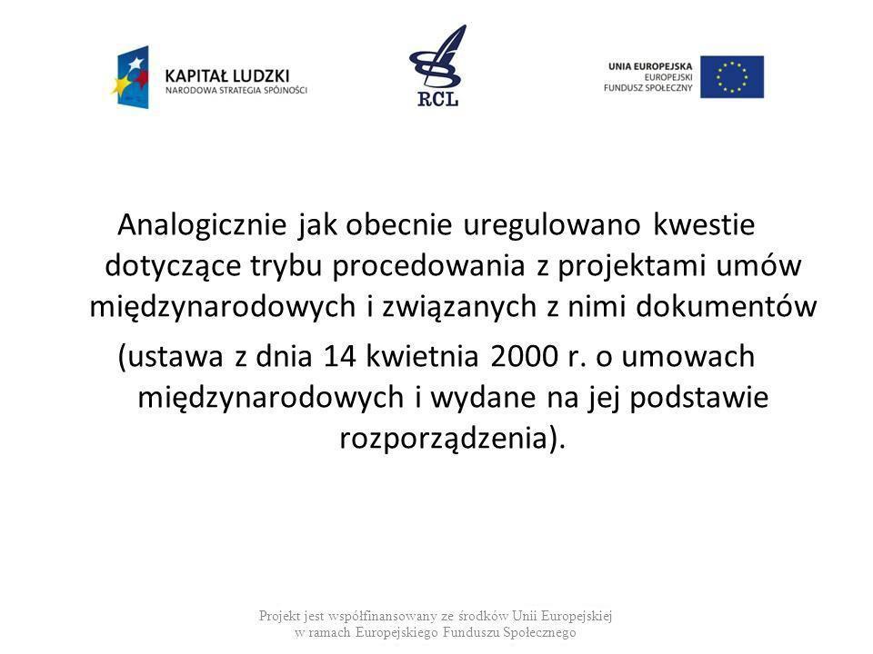 Analogicznie jak obecnie uregulowano kwestie dotyczące trybu procedowania z projektami umów międzynarodowych i związanych z nimi dokumentów (ustawa z