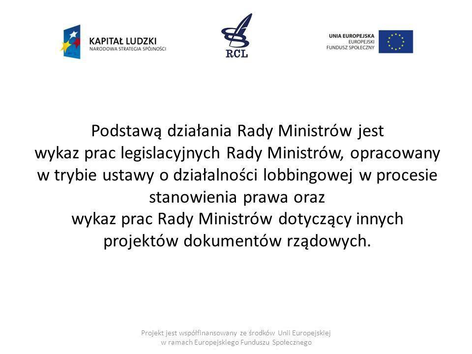 Podstawą działania Rady Ministrów jest wykaz prac legislacyjnych Rady Ministrów, opracowany w trybie ustawy o działalności lobbingowej w procesie stan