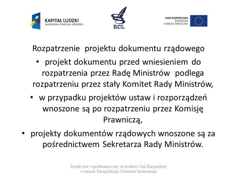 Rozpatrzenie projektu dokumentu rządowego projekt dokumentu przed wniesieniem do rozpatrzenia przez Radę Ministrów podlega rozpatrzeniu przez stały Ko