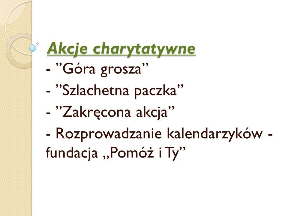 Akcje charytatywne - Góra grosza - Szlachetna paczka - Zakręcona akcja - Rozprowadzanie kalendarzyków - fundacja Pomóż i Ty