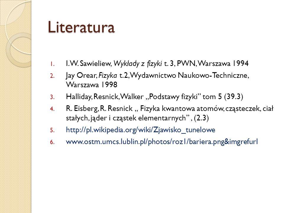 Literatura 1. I.W. Sawieliew, Wykłady z fizyki t. 3, PWN, Warszawa 1994 2. Jay Orear, Fizyka t.2, Wydawnictwo Naukowo-Techniczne, Warszawa 1998 3. Hal