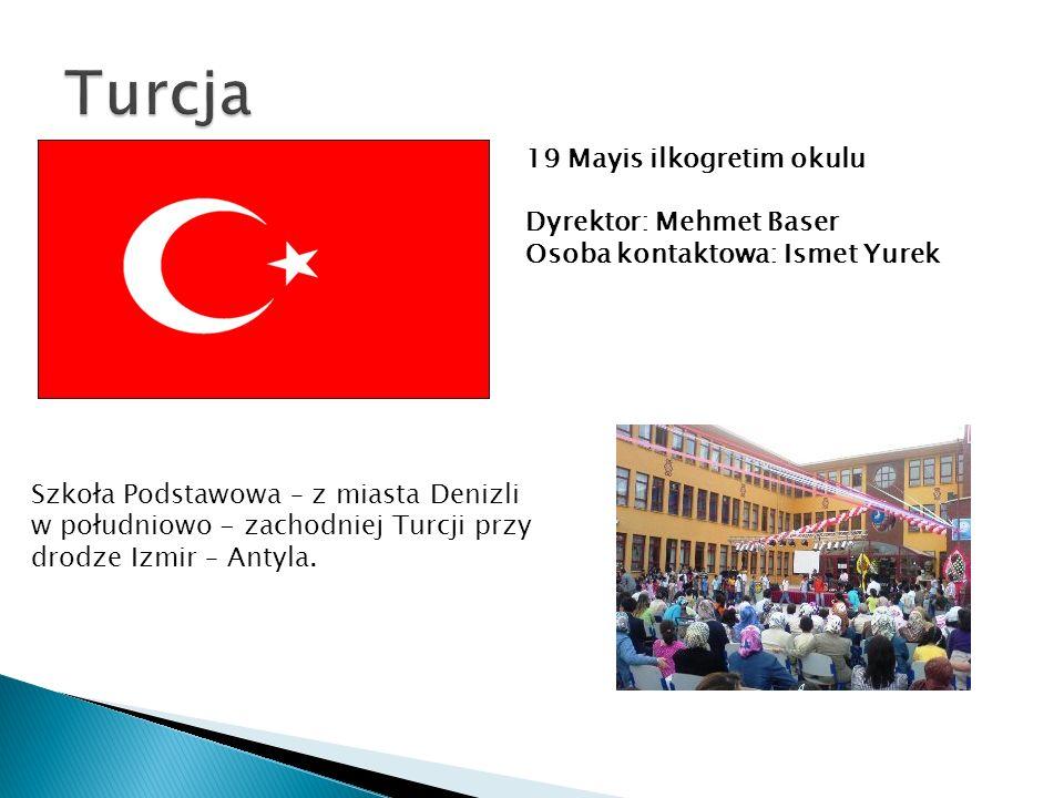 19 Mayis ilkogretim okulu Dyrektor: Mehmet Baser Osoba kontaktowa: Ismet Yurek Szkoła Podstawowa – z miasta Denizli w południowo - zachodniej Turcji przy drodze Izmir – Antyla.