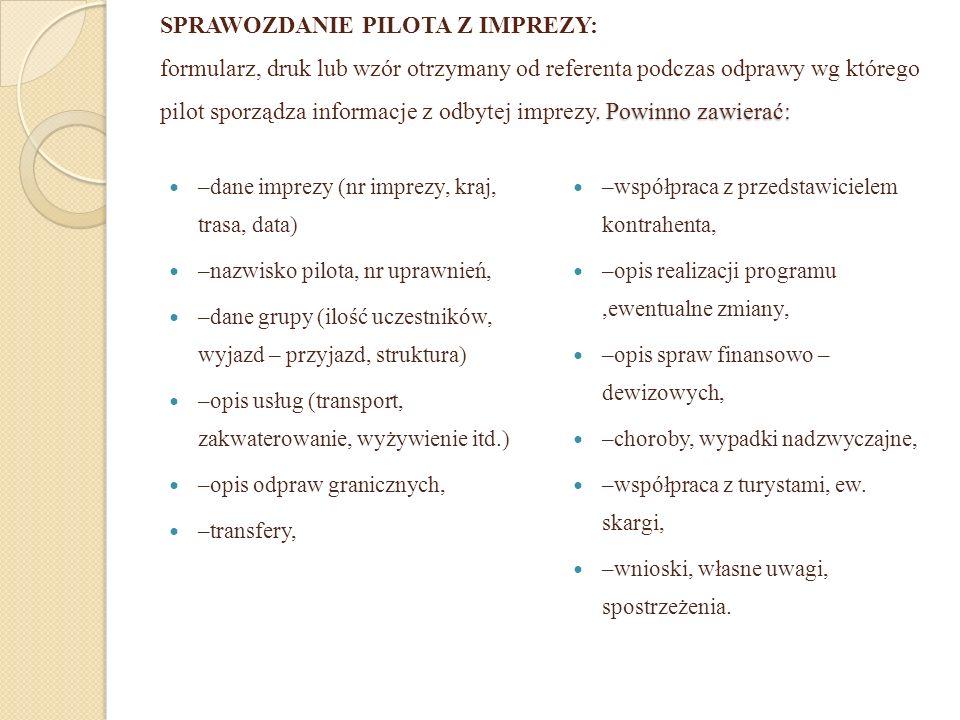 . Powinno zawierać: SPRAWOZDANIE PILOTA Z IMPREZY: formularz, druk lub wzór otrzymany od referenta podczas odprawy wg którego pilot sporządza informac
