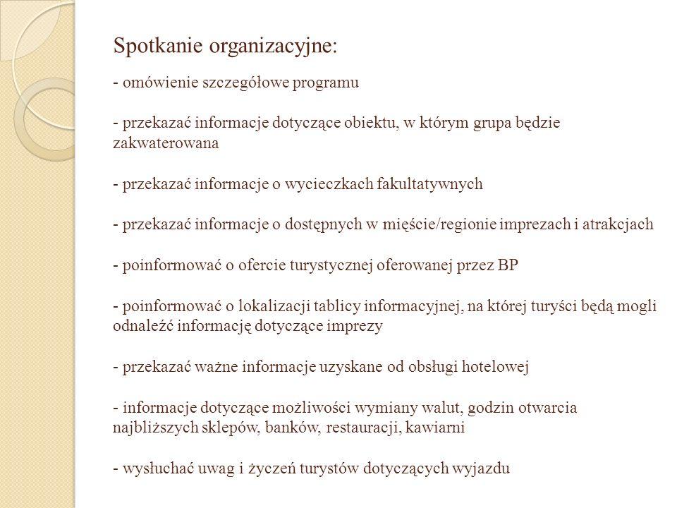 Spotkanie organizacyjne: - omówienie szczegółowe programu - przekazać informacje dotyczące obiektu, w którym grupa będzie zakwaterowana - przekazać in