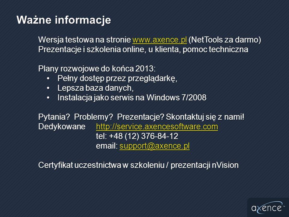 Wersja testowa na stronie www.axence.pl (NetTools za darmo) www.axence.pl Prezentacje i szkolenia online, u klienta, pomoc techniczna Plany rozwojowe