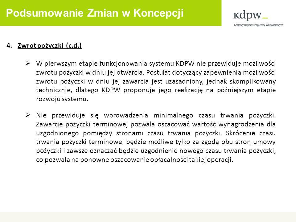 Podsumowanie Zmian w Koncepcji 4.Zwrot pożyczki (c.d.) W pierwszym etapie funkcjonowania systemu KDPW nie przewiduje możliwości zwrotu pożyczki w dniu