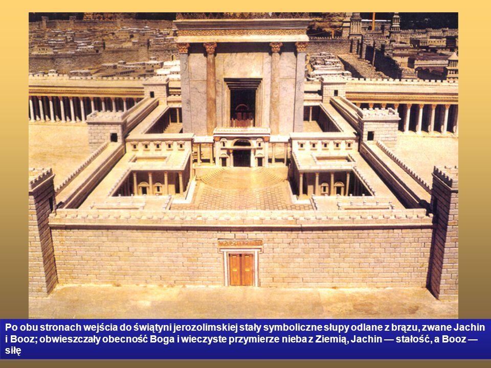 Po obu stronach wejścia do świątyni jerozolimskiej stały symboliczne słupy odlane z brązu, zwane Jachin i Booz; obwieszczały obecność Boga i wieczyste