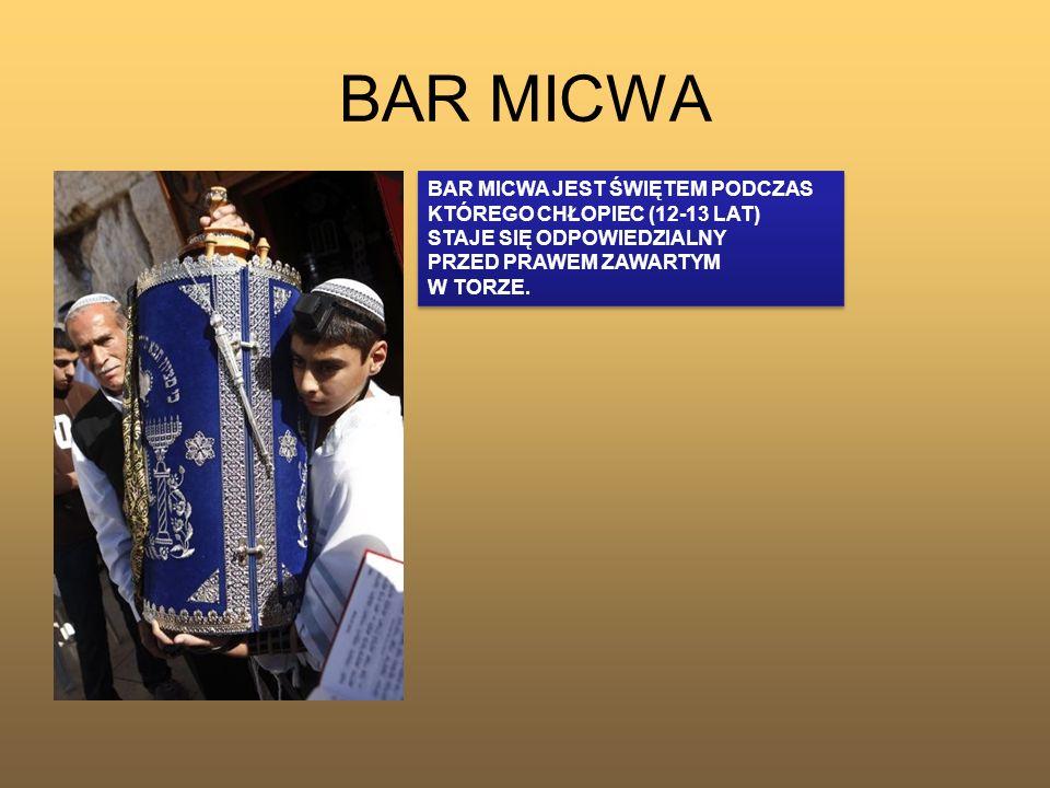 BAR MICWA BAR MICWA JEST ŚWIĘTEM PODCZAS KTÓREGO CHŁOPIEC (12-13 LAT) STAJE SIĘ ODPOWIEDZIALNY PRZED PRAWEM ZAWARTYM W TORZE. BAR MICWA JEST ŚWIĘTEM P