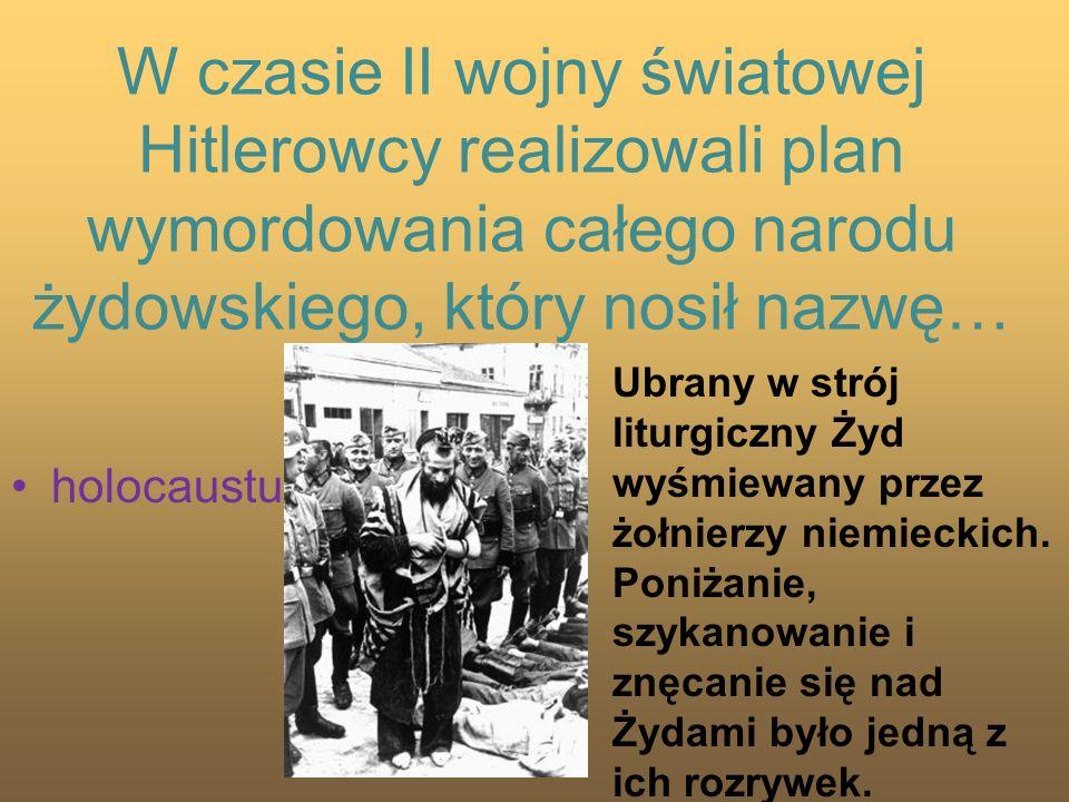 W czasie II wojny światowej Hitlerowcy realizowali plan wymordowania całego narodu żydowskiego, który nosił nazwę… holocaustu Ubrany w strój liturgicz