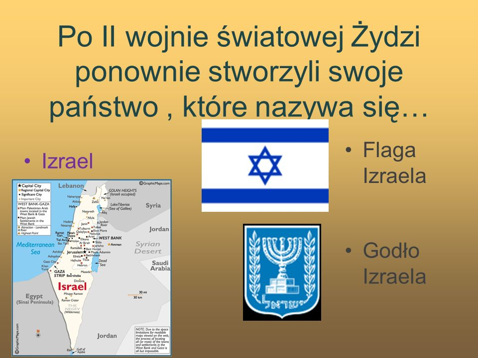 Po II wojnie światowej Żydzi ponownie stworzyli swoje państwo, które nazywa się… Izrael Flaga Izraela Godło Izraela