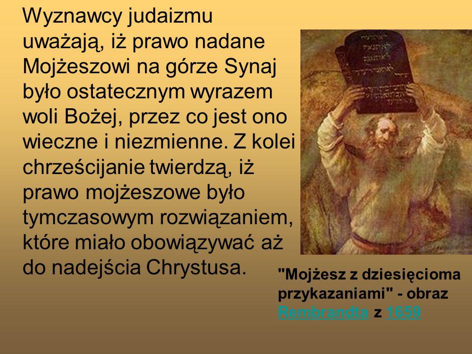 Wyznawcy judaizmu uważają, iż prawo nadane Mojżeszowi na górze Synaj było ostatecznym wyrazem woli Bożej, przez co jest ono wieczne i niezmienne. Z ko