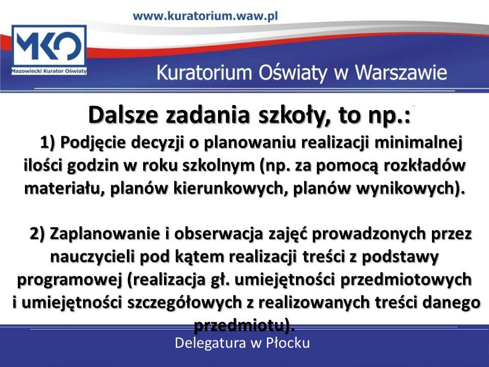 Delegatura w Płocku Dalsze zadania szkoły, to np.: 1) Podjęcie decyzji o planowaniu realizacji minimalnej ilości godzin w roku szkolnym (np.