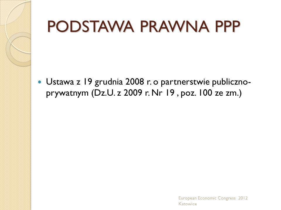 PODSTAWA PRAWNA PPP Ustawa z 19 grudnia 2008 r. o partnerstwie publiczno- prywatnym (Dz.U. z 2009 r. Nr 19, poz. 100 ze zm.) European Economic Congres