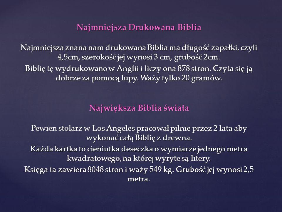 Pismo Święte zawiera mniej więcej 3 miliony liter, 31 tysięcy wersetów oraz 1189 rozdziałów.
