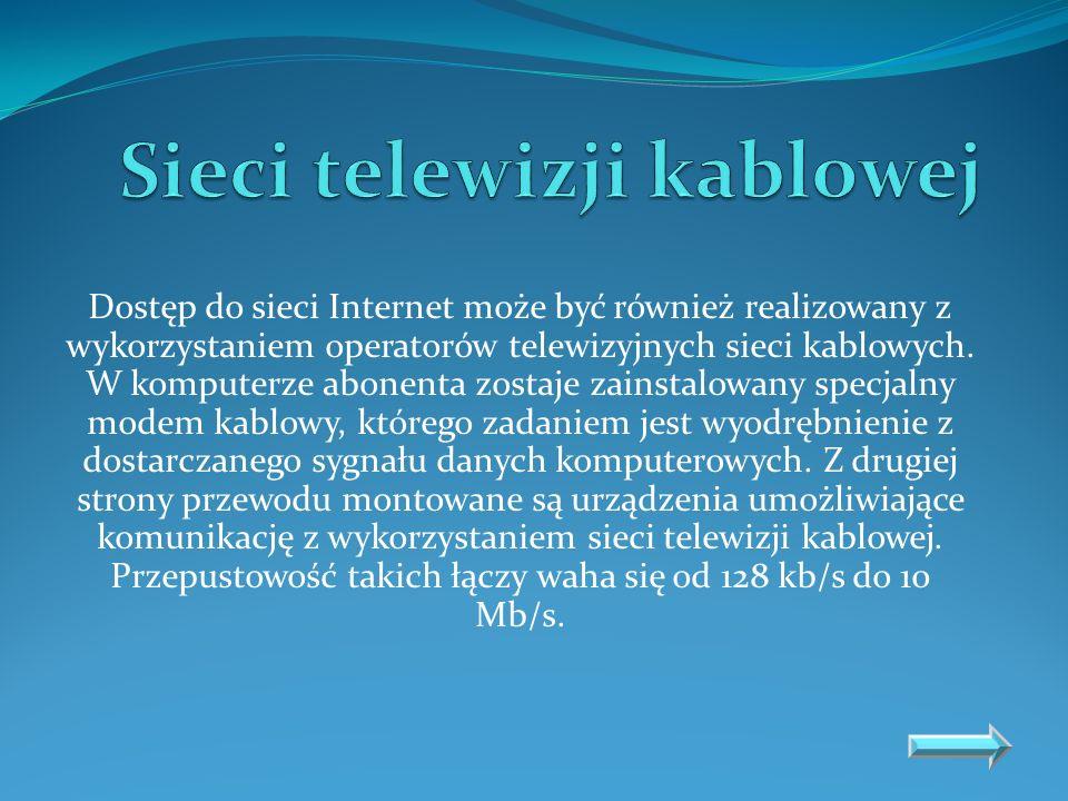 Dostęp do sieci Internet może być również realizowany z wykorzystaniem operatorów telewizyjnych sieci kablowych. W komputerze abonenta zostaje zainsta