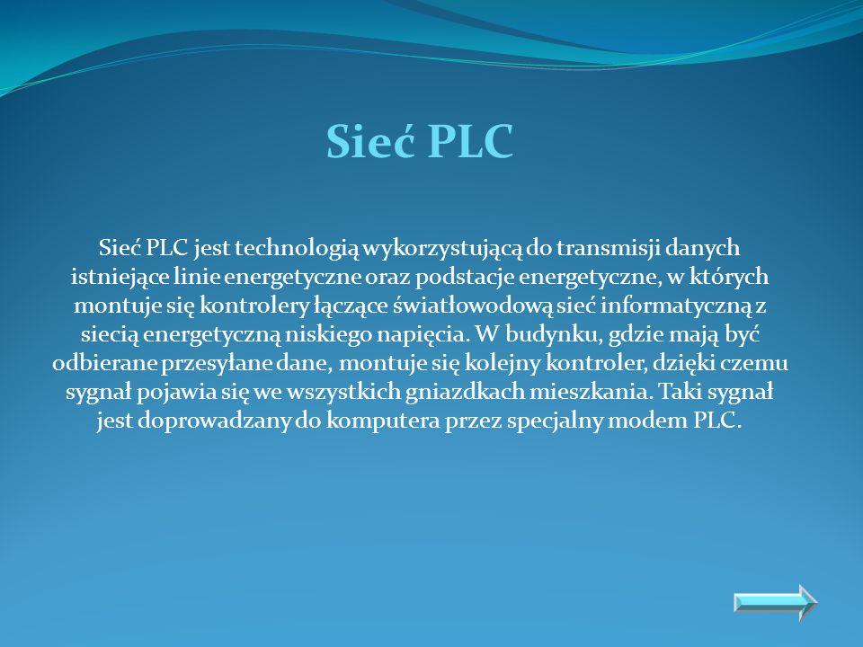 Sieć PLC Sieć PLC jest technologią wykorzystującą do transmisji danych istniejące linie energetyczne oraz podstacje energetyczne, w których montuje si