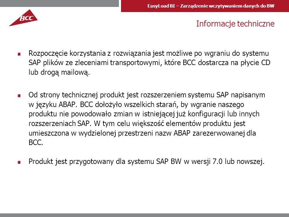 EasyLoad BI – Zarządzenie wczytywaniem danych do BW Informacje techniczne Rozpoczęcie korzystania z rozwiązania jest możliwe po wgraniu do systemu SAP