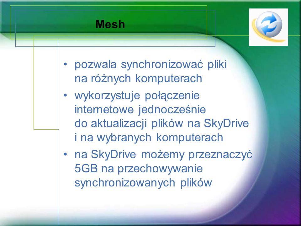 Mesh pozwala synchronizować pliki na różnych komputerach wykorzystuje połączenie internetowe jednocześnie do aktualizacji plików na SkyDrive i na wybr