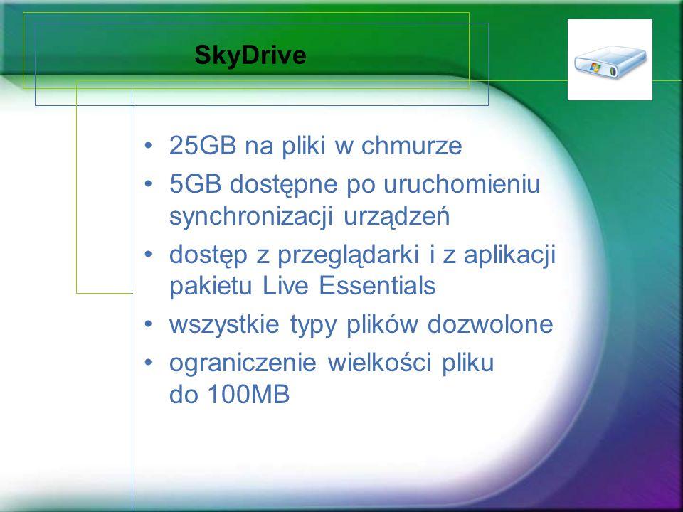 SkyDrive 25GB na pliki w chmurze 5GB dostępne po uruchomieniu synchronizacji urządzeń dostęp z przeglądarki i z aplikacji pakietu Live Essentials wszy
