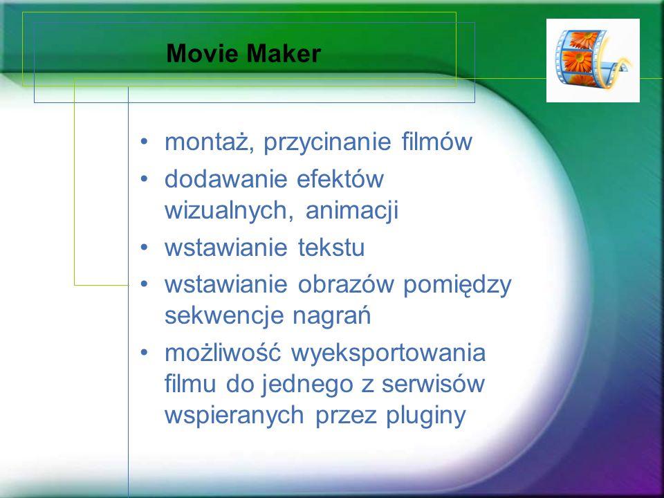 Movie Maker montaż, przycinanie filmów dodawanie efektów wizualnych, animacji wstawianie tekstu wstawianie obrazów pomiędzy sekwencje nagrań możliwość