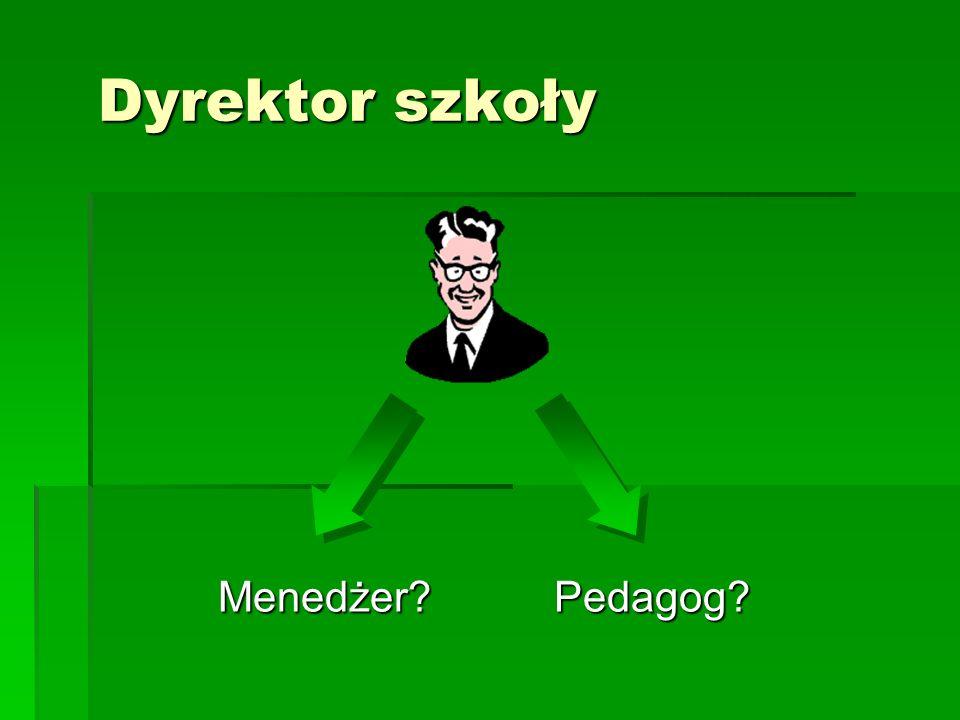 Dyrektor szkoły Menedżer?Pedagog?