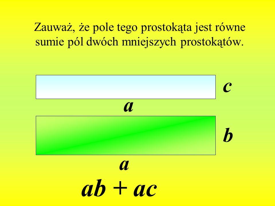 Zachodzi więc równość a(b+c)=ab+ac