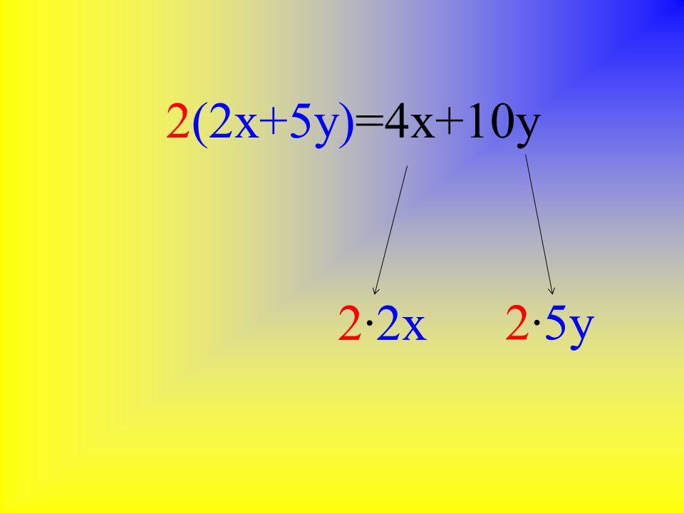 2(2x+5y)=4x+10y 2·2x 2·5y