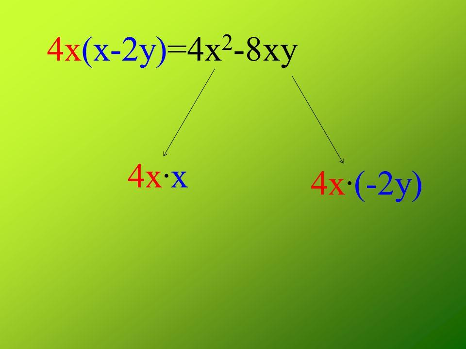 -3x(2x-4y+z)=-6x 2 +12xy-3xz -3x·2x -3x·(-4y) -3x·z