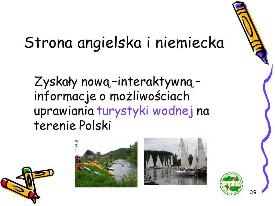 39 Strona angielska i niemiecka Zyskały nową –interaktywną – informacje o możliwościach uprawiania turystyki wodnej na terenie Polski