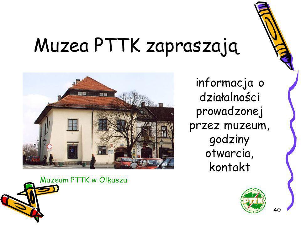 40 informacja o działalności prowadzonej przez muzeum, godziny otwarcia, kontakt Muzea PTTK zapraszają Muzeum PTTK w Olkuszu
