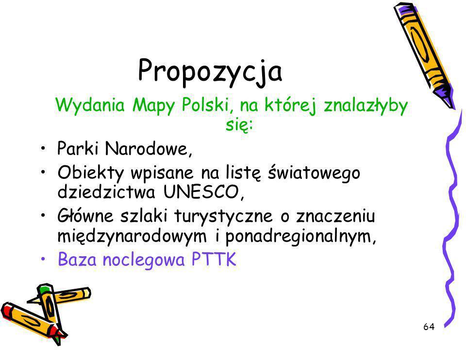 64 Propozycja Wydania Mapy Polski, na której znalazłyby się: Parki Narodowe, Obiekty wpisane na listę światowego dziedzictwa UNESCO, Główne szlaki tur