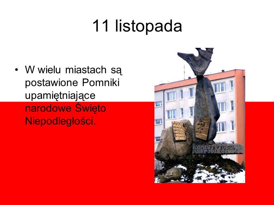 11 listopada W wielu miastach są postawione Pomniki upamiętniające narodowe Święto Niepodległości.