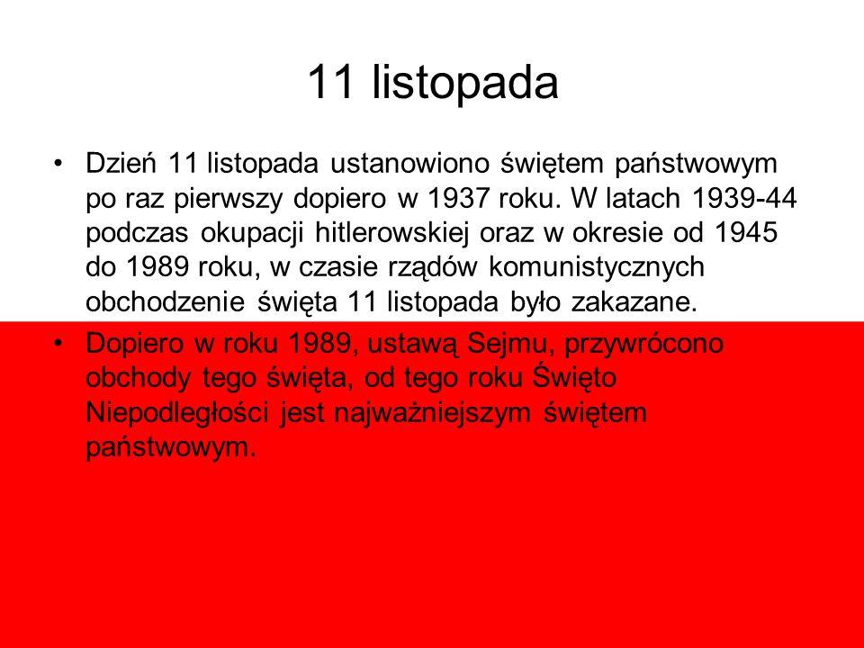 11 listopada Dzień 11 listopada ustanowiono świętem państwowym po raz pierwszy dopiero w 1937 roku. W latach 1939-44 podczas okupacji hitlerowskiej or