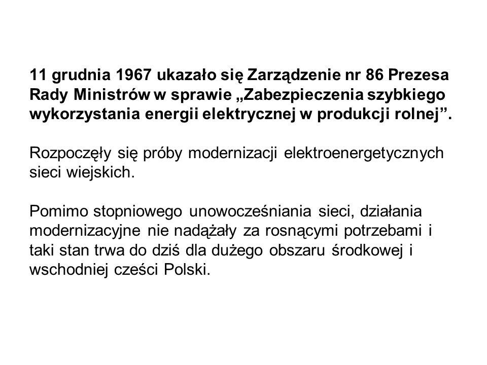 11 grudnia 1967 ukazało się Zarządzenie nr 86 Prezesa Rady Ministrów w sprawie Zabezpieczenia szybkiego wykorzystania energii elektrycznej w produkcji rolnej.