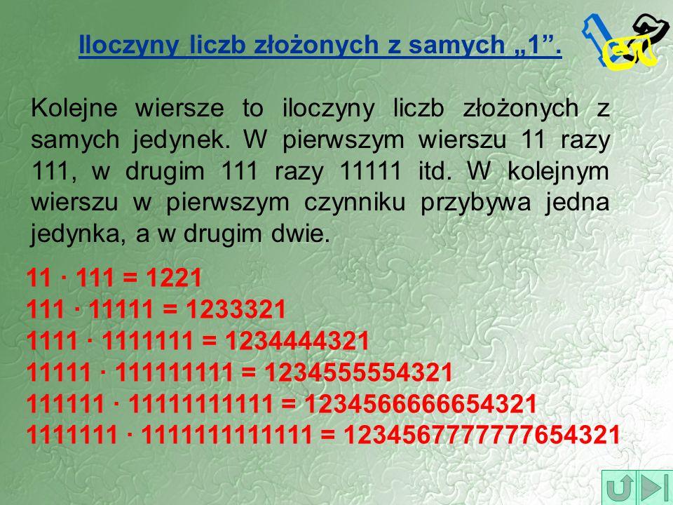 Iloczyny liczb złożonych z samych 1. Kolejne wiersze to iloczyny liczb złożonych z samych jedynek. W pierwszym wierszu 11 razy 111, w drugim 111 razy