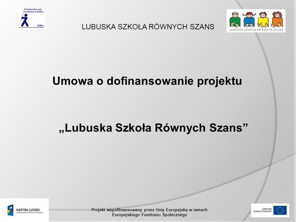 LUBUSKA SZKOŁA RÓWNYCH SZANS Projekt współfinansowany przez Unię Europejską w ramach Europejskiego Funduszu Społecznego Umowa o dofinansowanie projektu Lubuska Szkoła Równych Szans
